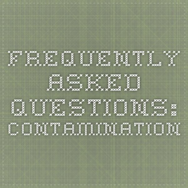 Frequently Asked Questions: Contamination