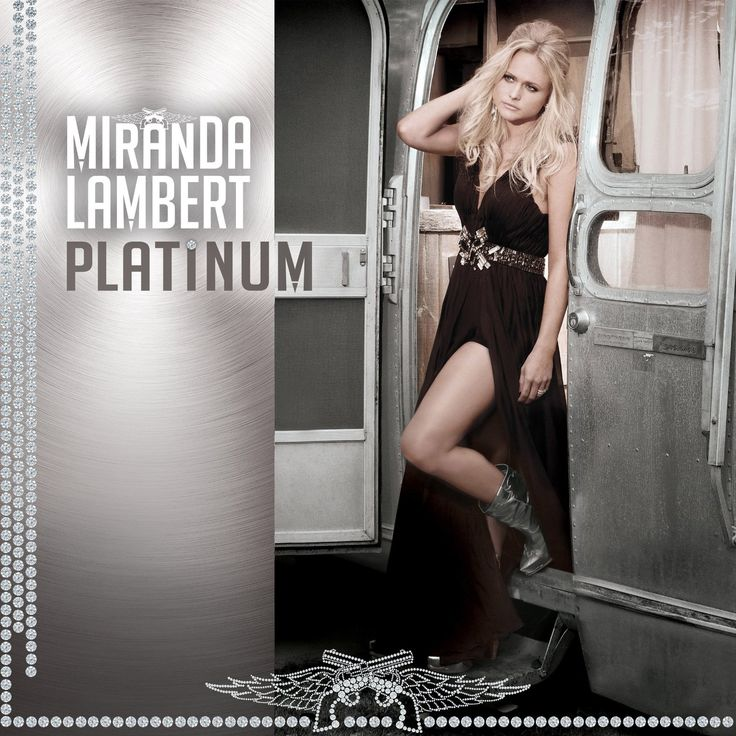 Miranda Lambert Platinum - The great songs just keep coming one of the best songwriters in country music.