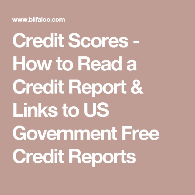 Credit Scores - How to Read a Credit Report & Links to US Government Free Credit Reports