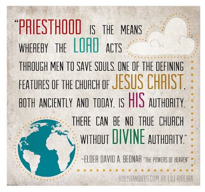 """Priesthood is the means whereby the Lord acts through men to save souls. One of the defining features of The Church of Jesus Christ, both anciently and today, is His authority. There can be no true church without divine authority.""- Elder David A. Bednar"