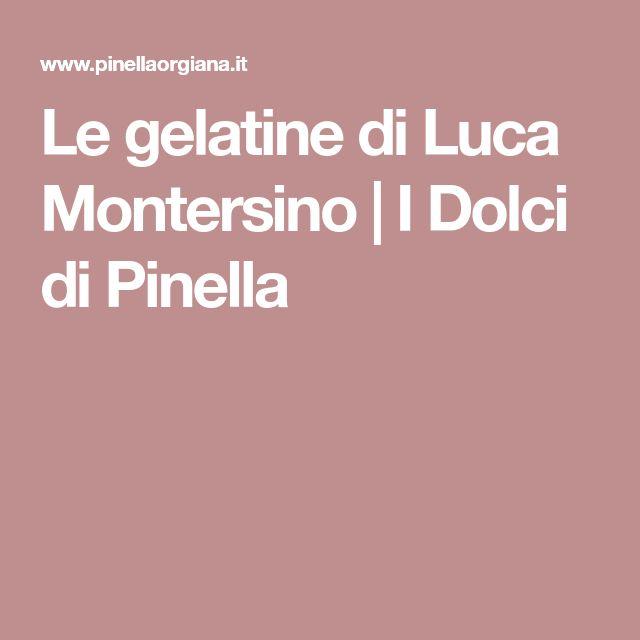 Le gelatine di Luca Montersino | I Dolci di Pinella