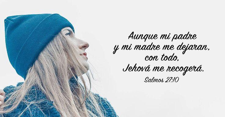 Salmos 27:10 Aunque mi padre y mi madre me dejaran, Con todo, Jehová me recogerá.♔