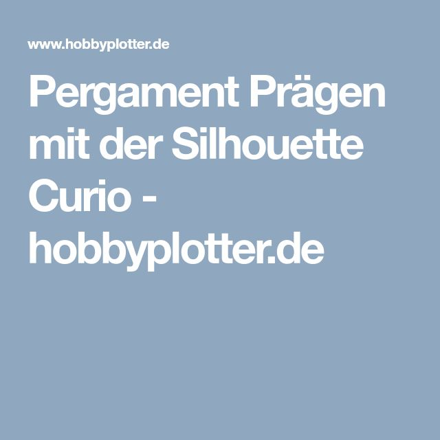 Pergament Prägen mit der Silhouette Curio - hobbyplotter.de