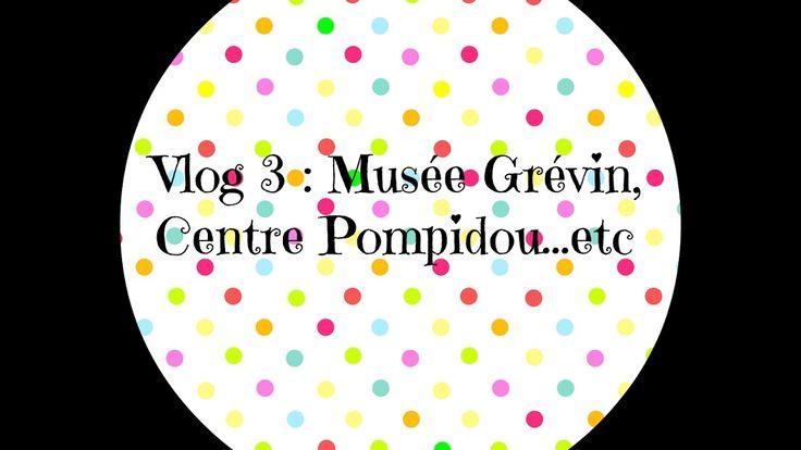 vlog 3 : Musée Grévin, Centre Pompidou...etc