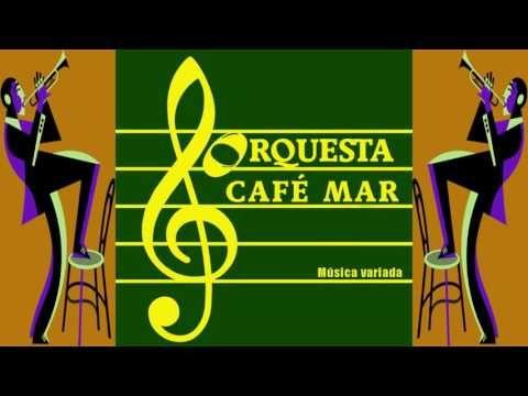 CAFÉ MAR ORQUESTA - YouTube