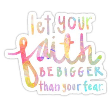 """""""Let your Faith be Bigger than Your Fear"""" quote sticker"""