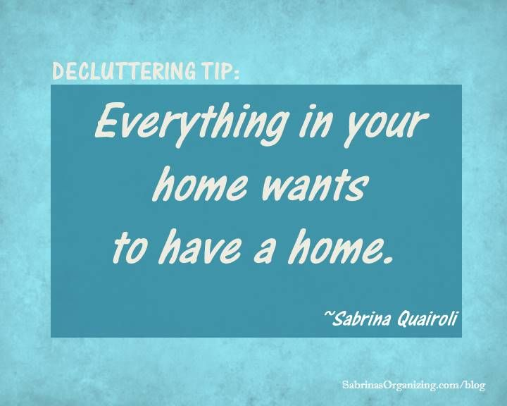 Everything in your home wants to have a home.