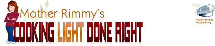 Skinny Recipes - Mother Rimmy's Cooking Light Done Right