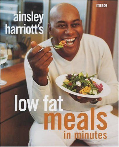 Low-fat Meals in Minutes: Amazon.co.uk: Ainsley Harriott: 9780563534808: Books