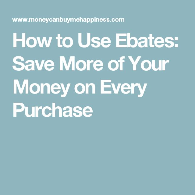How to Use Ebates: Save More of Your Money on Every Purchase
