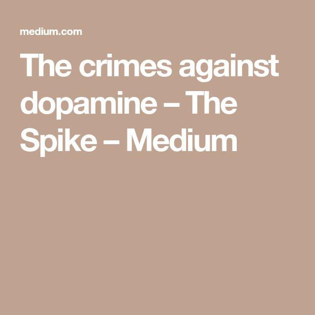 The crimes against dopamine – The Spike – Medium