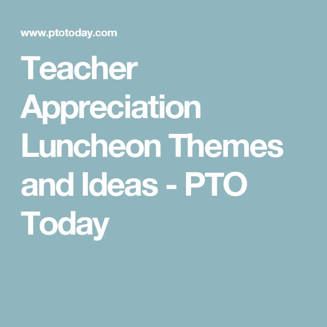 Teacher Appreciation Luncheon Themes and Ideas - PTO Today