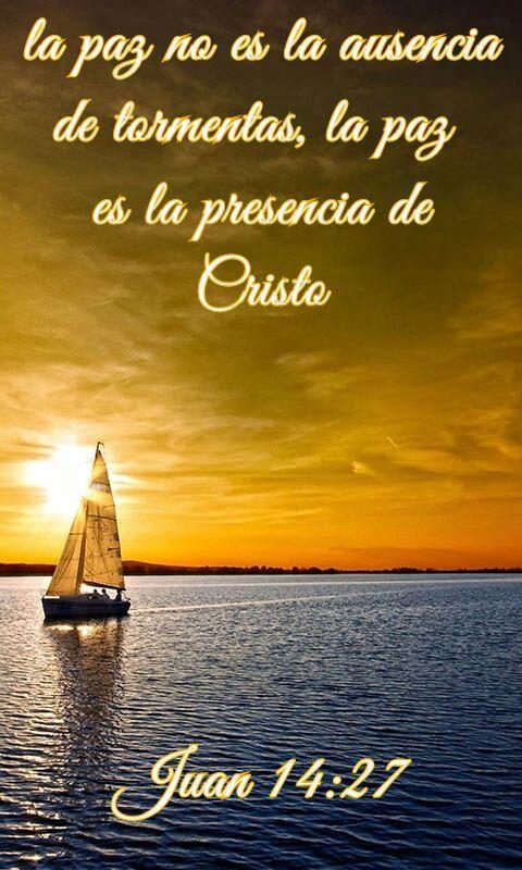 la paz no es la ausencia de tormentas, la paz es la presencia de Cristo... Juan 14:27