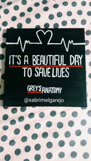 "Grey's Anatomy Canvas ""It's a beautiful day to save lives"""
