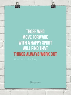 Those who move forward with a happy spirit will find by Gordon B. Hinckley