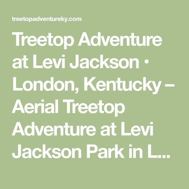 Treetop Adventure at Levi Jackson • London, Kentucky – Aerial Treetop Adventure at Levi Jackson Park in London, Kentucky featuring ziplines, treetop platforms and tons of fun for the whole family.
