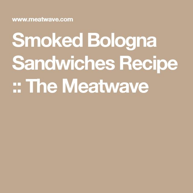 Smoked Bologna Sandwiches Recipe :: The Meatwave
