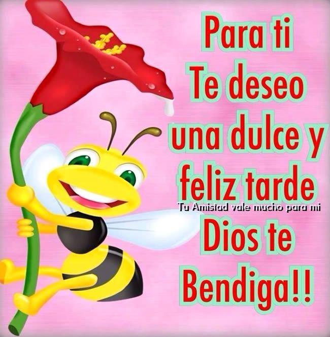 Para Ti Te Deseo Una Dulce Y Feliz Tarde Dios Te Bendiga
