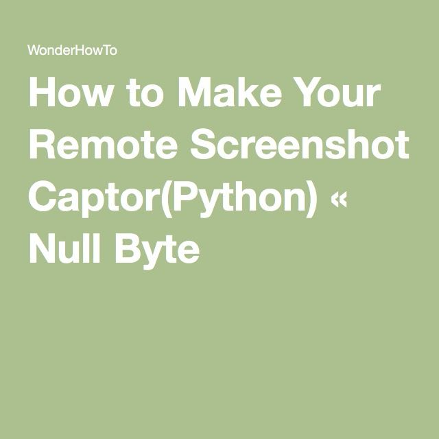 How to Make Your Remote Screenshot Captor(Python) « Null Byte