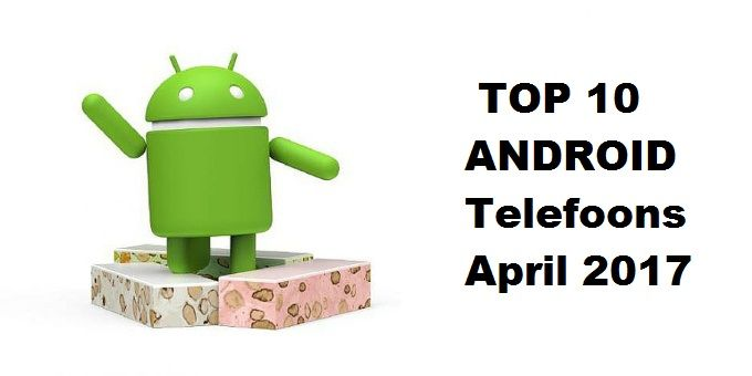 Top 10 Beste Android-Smartphones 2017 April #Android