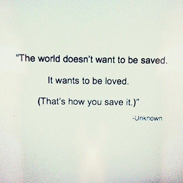 the world needs to be loved.