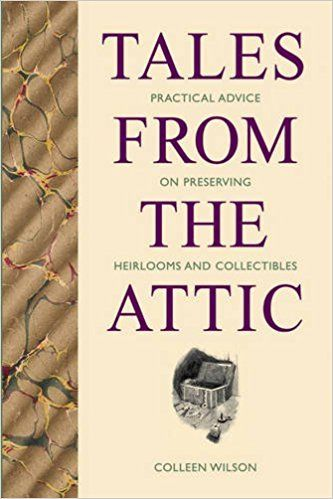 AVM Museum Shop: Book 'Tales from the Attic: Practical Advice on Preserving Heirlooms and Collectibles'.  Colleen Wilson, a conservator with the Royal BC Museum, offers practical suggestions on how to make your treasured heirlooms and collectibles withstand the ravages of time.