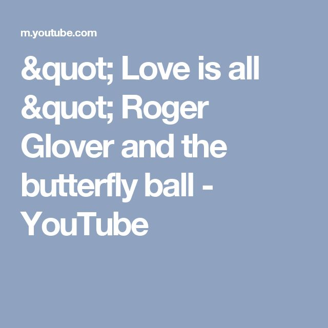 """ Love is all "" Roger Glover and the butterfly ball - YouTube"