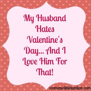 my husband hates valentines day and i love him for that - Hate Valentines Day Quotes