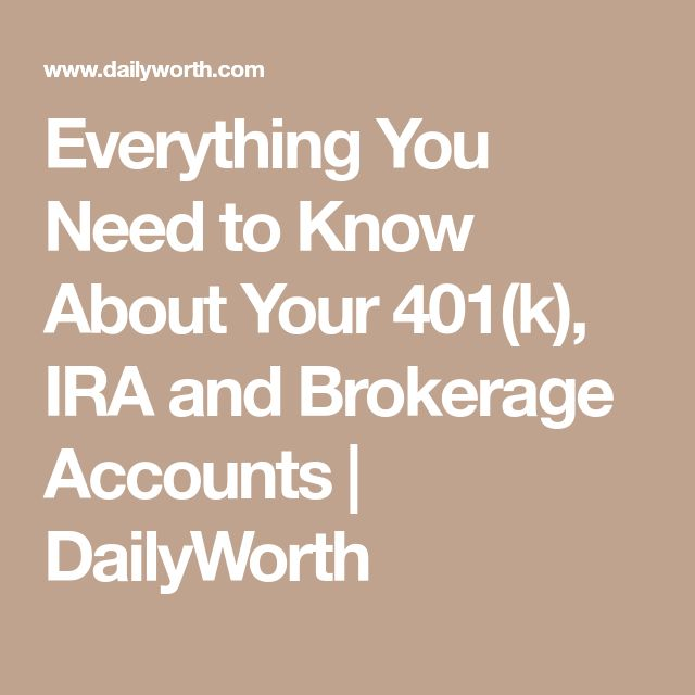 Everything You Need to Know About Your 401(k), IRA and Brokerage Accounts | DailyWorth
