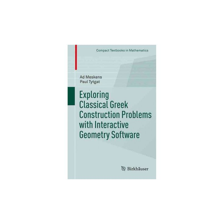 Exploring Classical Greek Construction Problems With Interactive Geometry Software (Paperback) (Ad