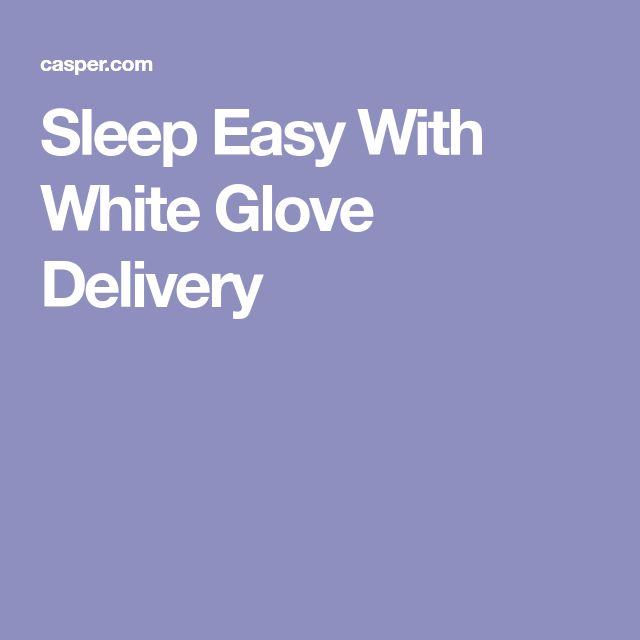 Sleep Easy With White Glove Delivery