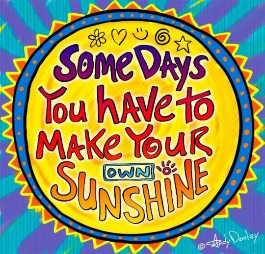 Some Days You Have To Make Your Own Sunshine!
