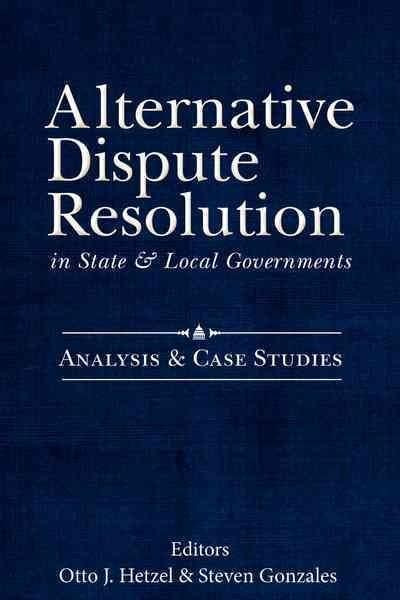 Alternative Dispute Resolution in State & Local Governments: Analysis & Case Studies