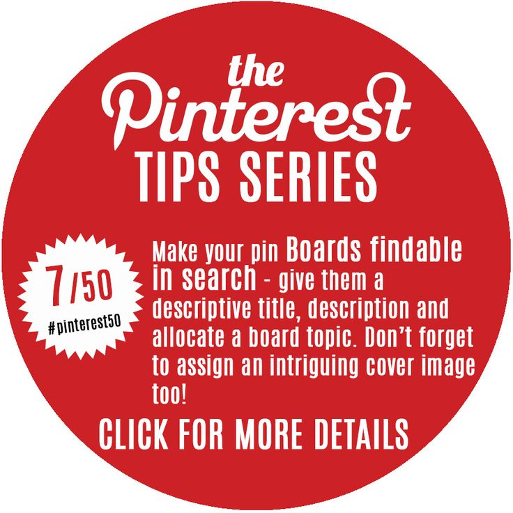 Day 7/Tip 7 - Optimise your board titles, descriptions & cover image to show in results for more Pinterest searches and make your boards more click-worthy than others.