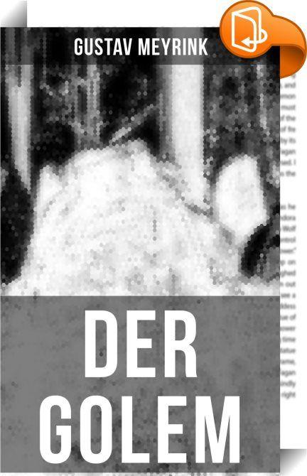 DER GOLEM    :  Dieses eBook wurde mit einem funktionalen Layout erstellt und sorgfältig formatiert. Die Ausgabe ist mit interaktiven Inhalt und Begleitinformationen versehen, einfach zu navigieren und gut gegliedert. Gustav Meyrink (1868-1932) war ein österreichischer Schriftsteller. Während sein Frühwerk mit dem Spießbürgertum seiner Zeit abrechnet, befassen sich seine späteren, häufig im alten Prag spielenden Werke hauptsächlich mit übersinnlichen Phänomenen und dem metaphysischen S...