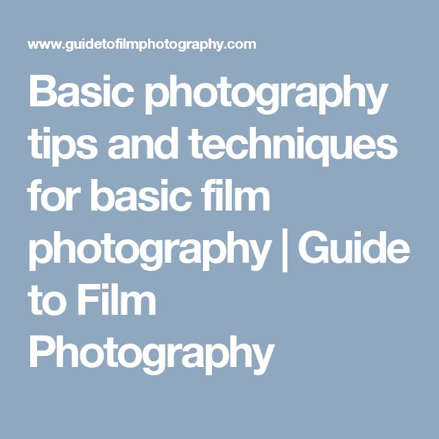 Basic photography tips and techniques for basic film photography | Guide to Film Photography