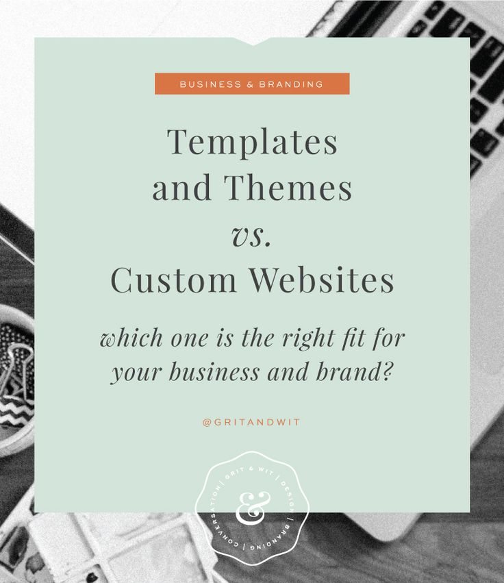 Themes vs. Custom website design: Which one is the right fit? //  Grit & Wit   #custom #websites #tips #gritandwit #writing