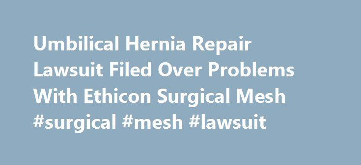 Umbilical Hernia Repair Lawsuit Filed Over Problems With Ethicon Surgical Mesh #surgical #mesh #lawsuit http://iowa.remmont.com/umbilical-hernia-repair-lawsuit-filed-over-problems-with-ethicon-surgical-mesh-surgical-mesh-lawsuit/  # Umbilical Hernia Repair Lawsuit Filed Over Problems With Ethicon Surgical Mesh Contact A Lawyer Have A Potential Case Reviewed By An Attorney A product liability lawsuit filed by a North Dakota man alleges that there are serious design problems with an Ethicon…