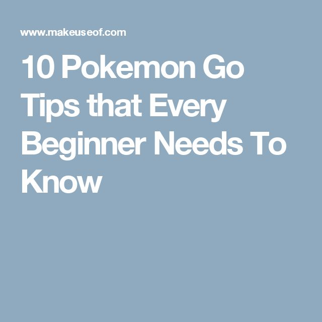 10 Pokemon Go Tips that Every Beginner Needs To Know