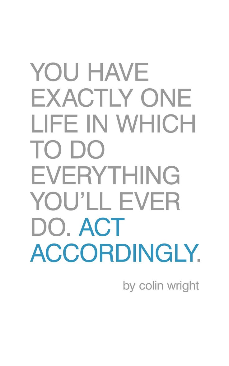You only have one life in which to do everything you'll ever do. Act accordingly. #colin_wright #quote