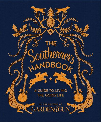 The Southerner's Handbook: A Guide to Living the Good Life by Editors of Garden and Gun...