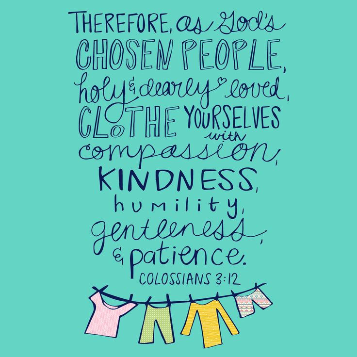 Therefore, as God's chosen people, holy and dearly loved, clothe yourselves with compassion, kindness, humility, gentleness and patience. Colossians 3:12 Enjoy your #freeprintable! Print it out for a friend and put it in a frame as a inexpensive gift, or print it out for yourself as an encouragement or reminder.