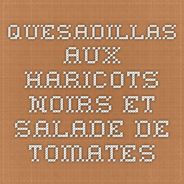 quesadillas aux haricots noirs et salade de tomates
