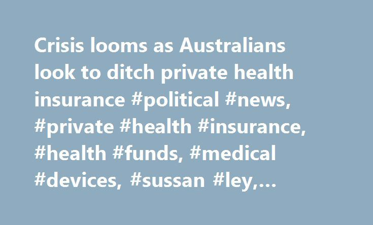 Crisis looms as Australians look to ditch private health insurance #political #news, #private #health #insurance, #health #funds, #medical #devices, #sussan #ley, #reachtel http://arkansas.nef2.com/crisis-looms-as-australians-look-to-ditch-private-health-insurance-political-news-private-health-insurance-health-funds-medical-devices-sussan-ley-reachtel/  # Crisis looms as Australians look to ditch private health insurance Almost 70 per cent of Australians with private health insurance have…