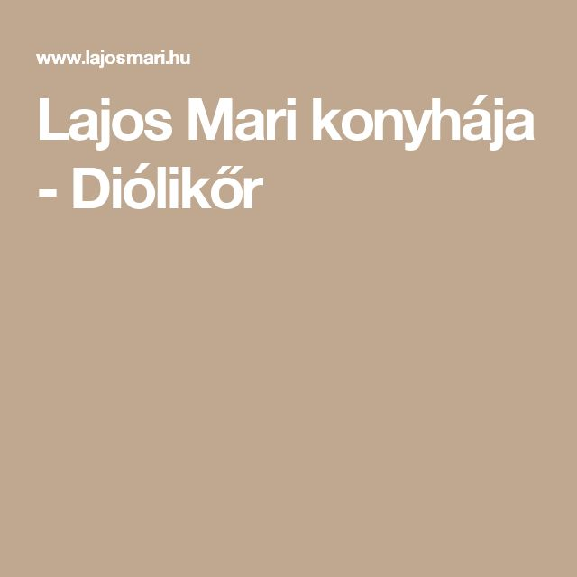 Lajos Mari konyhája - Diólikőr