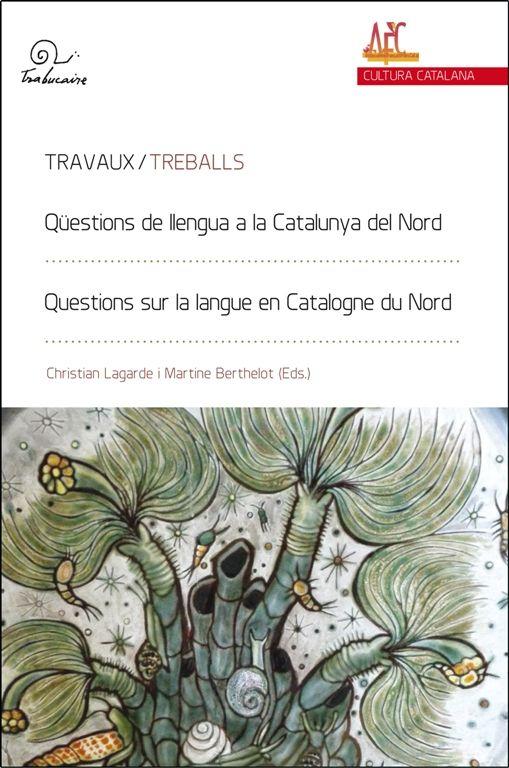 Qüestions de llengua a la Catalunya del Nord = Questions sur la langue en Catalogne du Nord / Christian Lagarde, Martine Berthelot