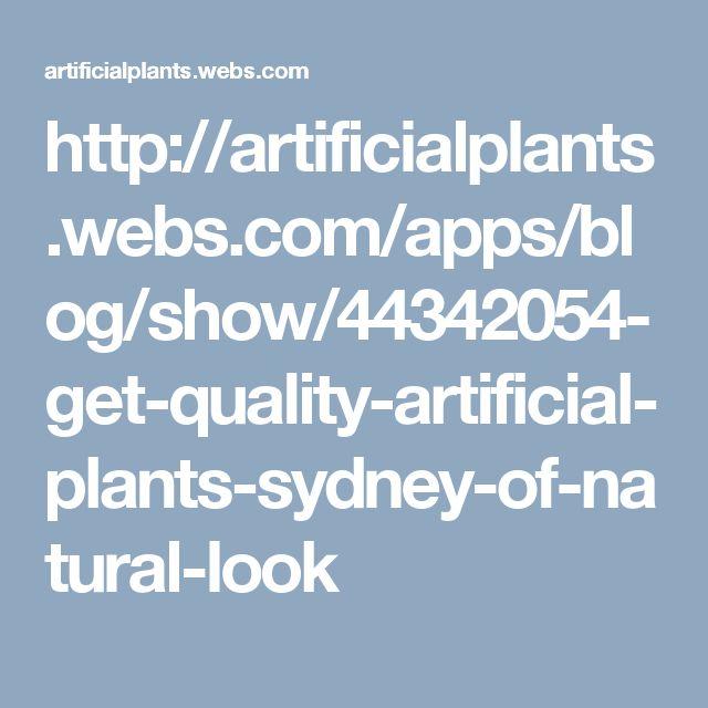 http://artificialplants.webs.com/apps/blog/show/44342054-get-quality-artificial-plants-sydney-of-natural-look