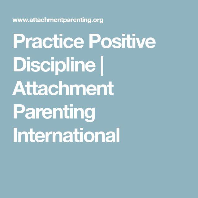 Practice Positive Discipline | Attachment Parenting International