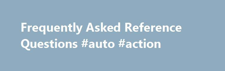 Frequently Asked Reference Questions #auto #action http://auto-car.nef2.com/frequently-asked-reference-questions-auto-action/  #auto repair manuals online # Finding Automobile Repair Manuals Online Example Questions that can be answered by this FAQ: Is there a repair manual for my 1983 Toyota Tercel online? Can you find me an electrical schematic or diagram for my truck on the Internet? Many of our patrons are interested in saving money by repairing their cars themselves. They know from…