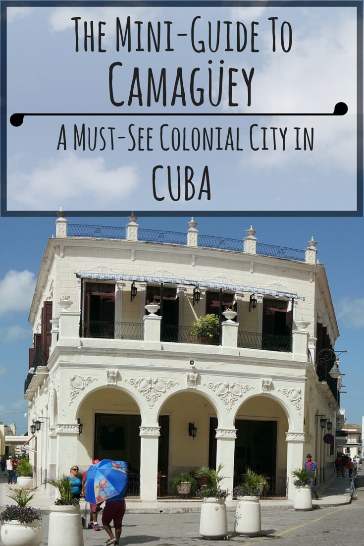 The Mini-Guide to Camagüey: A Must-See Colonial City in Cuba - http://www.goatsontheroad.com/guide-camaguey-must-see-city-cuba/